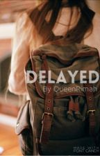 Delayed by QueenRimah