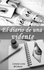El diario de una vidente. by LaryssaLuna