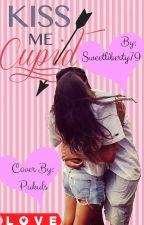 Kiss Me Cupid #Wattys2015 by sweetliberty79