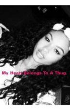 ~ My Heart Belongs To A Thug ~ by Ana_bana_boox