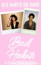 Bad Habits: a Bruno Mars Fanfiction by BrunoSavoirFaire