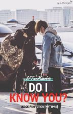 DO I KNOW YOU ? [VKOOK] by VTaeKookie