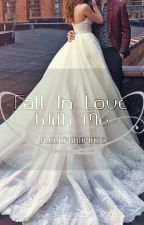 Fall In Love With Me by ALoveForRomance
