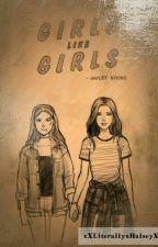 Girls Like Girls by xXLiterallyxHalseyXx