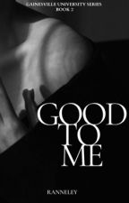 Good to Me (GU #2) | ✓ by heyranneley