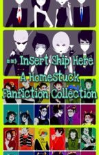 [ON HOLD] ==> Insert Ship Here: A Homestuck Fanfiction Collection by Onyxai