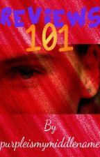 REVIEWS 101 by purpleismymiddlename