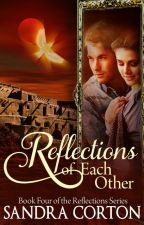 Reflections of Each Other (Book 4) Now published so sample only by SandraCorton