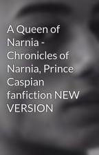 A queen of Narnia - Caspian fanfiction by Nmalik11