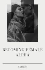 Becoming Female Alpha by Maddiiee