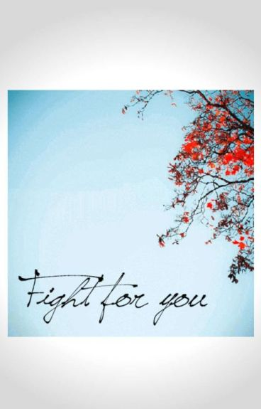 FIGHT FOR YOU [[COMPLETATA]]