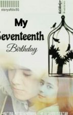 My Seventeenth Birthday by storyofdisi96