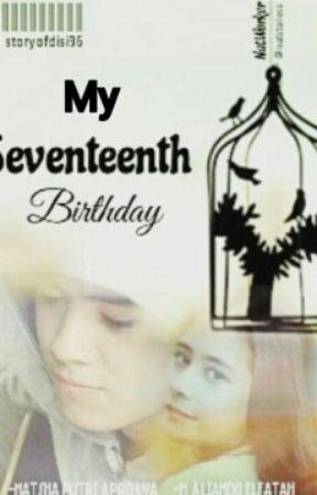 My Seventeenth Birthday by storyofdisi96