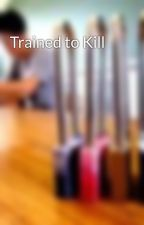 Trained to Kill by JCheers
