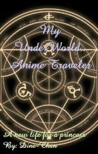 My UnderWorld.. Anime Traveler by Arenithe_Sleithrone