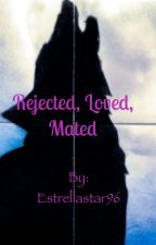 Rejected, Loved, Mated by Estrellastar96