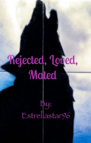 Rejected, Loved, Mated