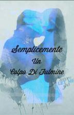 Semplicemente un colpo di fulmine by GiuliaSettembrini