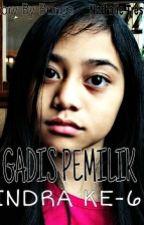 GADIS PEMILIK INDRA KE-6 by NgaaBungaa