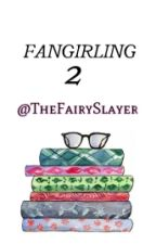 Fangirling 2 by TheFairySlayer