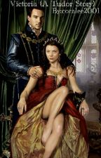 Victoria (A Tudor Story) by coralee2001