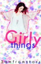 Girly things!Wattys2016 by Samfromstars