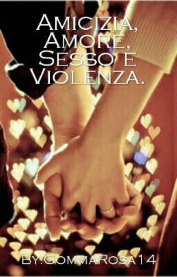 Amicizia, Amore, Sesso e Violenza.