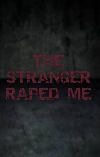♥THE STRANGER RAPE ME♥