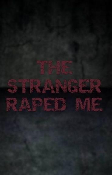 ♥THE STRANGER RAPE ME♥