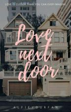LOVE NEXT DOOR by alfieyourfan