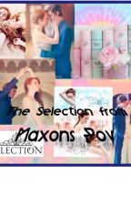 The Selection from Maxons POV by Monicastar101