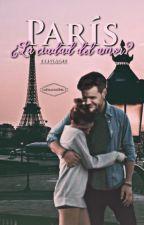 París ¿La ciudad del amor? |Liam&Tu| by JessiCarterStyles