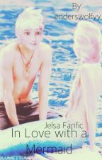 In Love with a Mermaid Jelsa Fanfic by leagueoffantasys