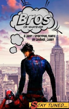 Bros or whatever    A Spideypool Stylinson fanfic by LouAndI_Larry