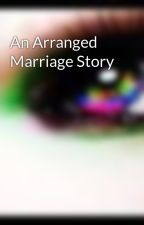 An Arranged Marriage Story by lively_1
