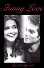 Skinny love (a stilinski love story- teen wolf) by tamilgurrrl