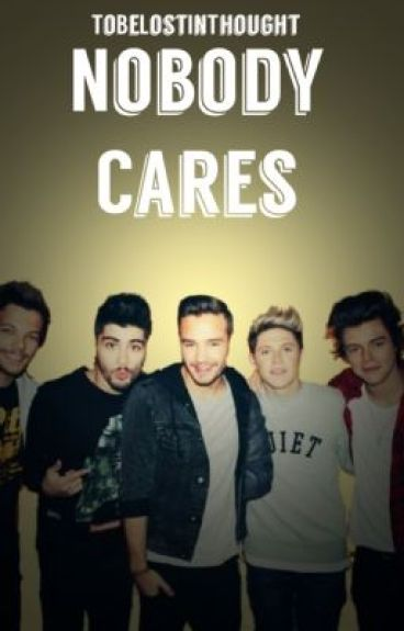 Nobody Cares. (One Direction Fan Fiction)