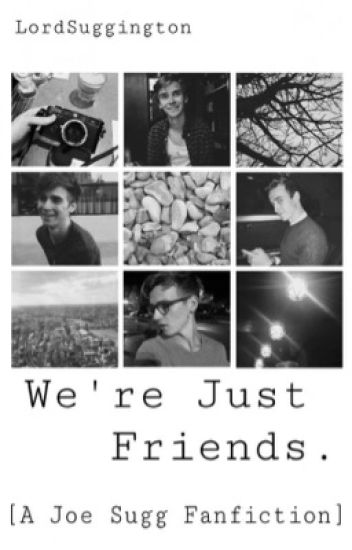 We're Just Friends. [A Joe Sugg Fanfiction] #Wattys2016