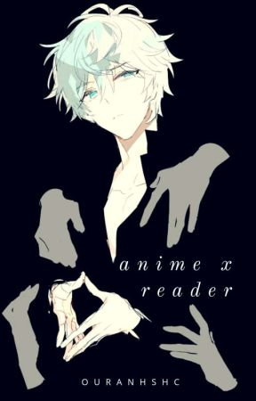 Reader x Various Anime Boys by OuranHSHC