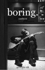 boring.  // cashton // by georgia-uk