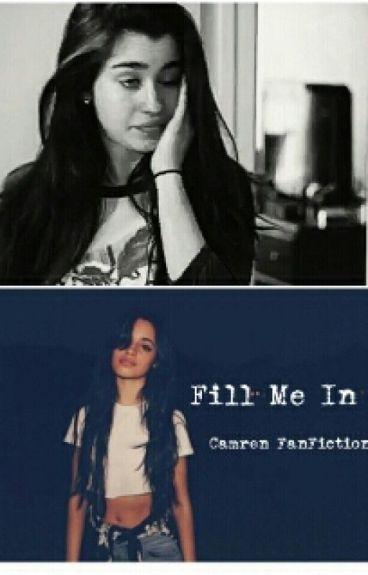 Fill Me In (Camren)