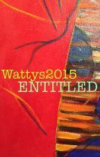 Wattys2015 ENTITLED by talkingflowers