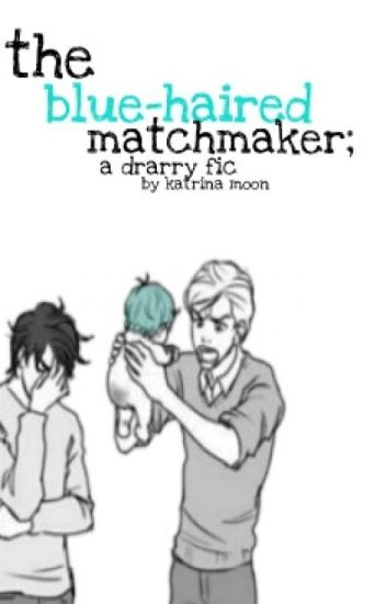the blue-haired matchmaker; a drarry fic
