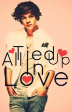 All Tied Up In Love (Harry Styles Fanfic) by monkeylover75