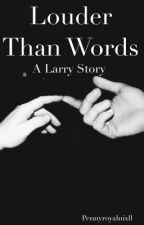 Louder Than Words {A Larry Story} by fxckinlarrry
