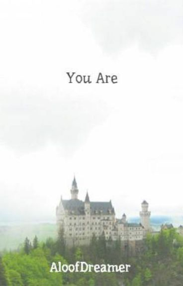 You Are by AloofDreamer