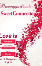 Sweet Connection (Completed) by dreamygurlbooks