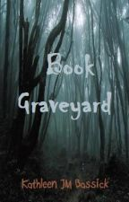 My Book Graveyard by KathleenJMBassick