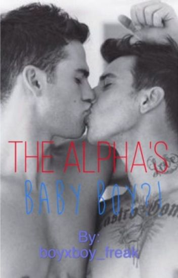 The Alpha's Baby Boy? >bxb< {book1}