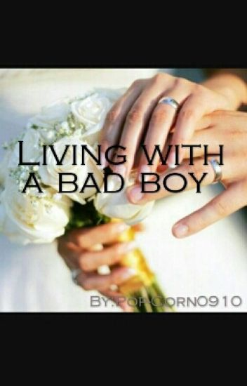 Living with a bad boy